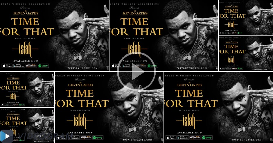 Videogram: Kevin Gates - Time For That (Official Audio)